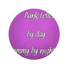 """Bank Teller by day Mommy by night 3.5"""" Button"""