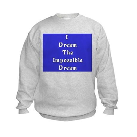 Impossible Dream Kids Sweatshirt