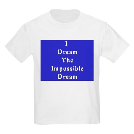 Impossible Dream Kids T-Shirt
