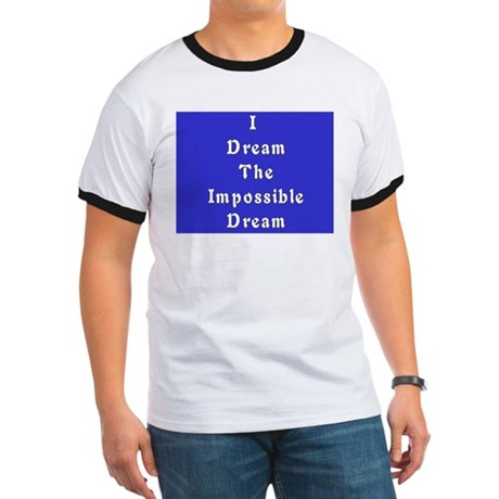 Impossible Dream Ringer T