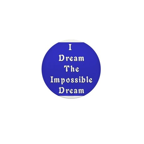 Impossible Dream Mini Button (10 pack)