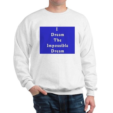 Impossible Dream Sweatshirt