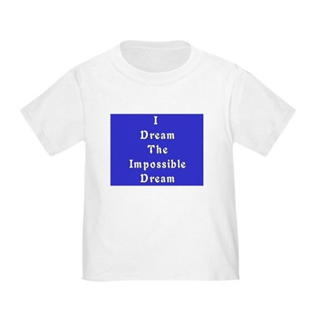 Impossible Dream Toddler T-Shirt