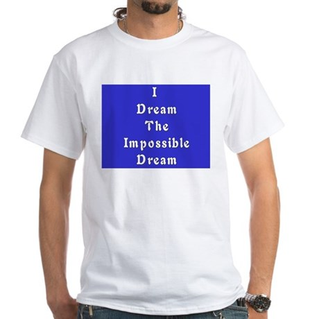 Impossible Dream White T-Shirt
