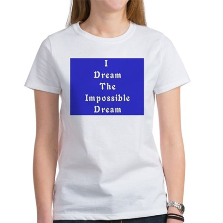 Impossible Dream Women's T-Shirt