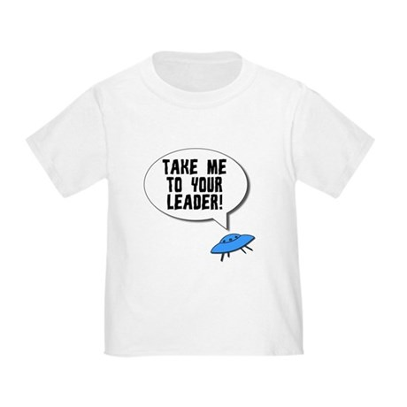 Take Me To Your Leader Toddler T-Shirt