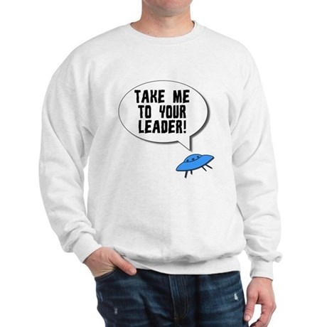 Take Me To Your Leader Sweatshirt