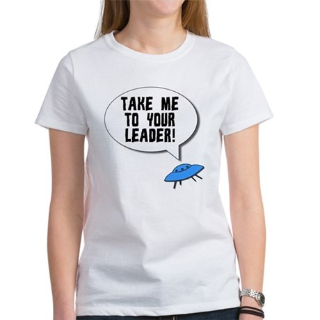 Take Me To Your Leader Womens T-Shirt