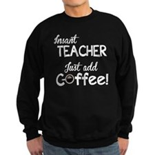 Instant Teacher, Add Coffee Sweatshirt