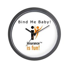 Wall Clock: Insurance is fun! Bind Me Baby!