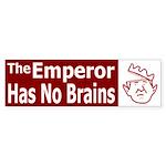 The Emperor Has No Brains Bumper Sticker