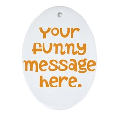 four line funny message Ornament (Oval)