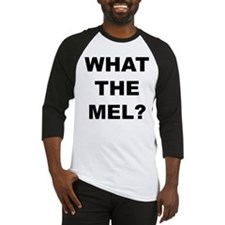 What The Mel Baseball Jersey