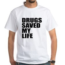 DRUGS SAVED MY LIFE Shirt