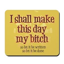 I shall make this day my bitch Mousepad