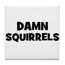 Damn Squirrels Tile Coaster