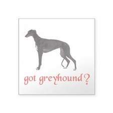 "GOT GREYHOUND Square Sticker 3"" x 3"""
