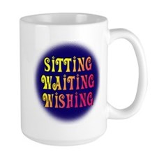 Sitting Waiting Wishing Mug