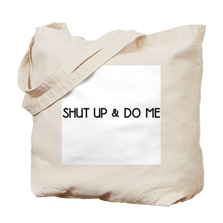 Shut Up & Do Me Tote Bag