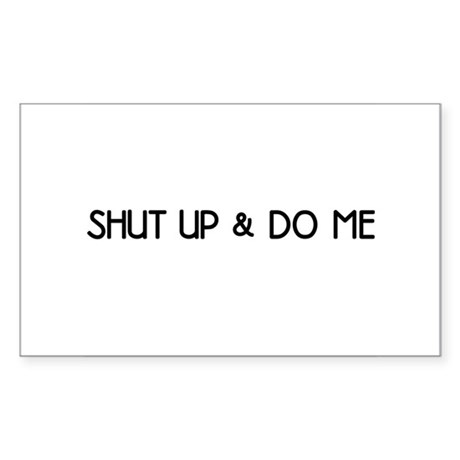 Shut Up & Do Me Rectangle Sticker