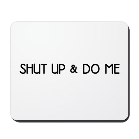 Shut Up & Do Me Mousepad
