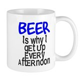 Beer is why I get up every afternoon Small Mug