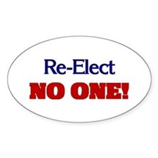 Re-Elect NO ONE! Oval Decal