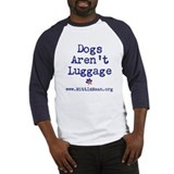 Dogs Aren't Luggage Baseball Shirt