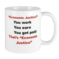 ECONOMIC JUSTICE YOU WORK YOU EARN YOU GET PAID..