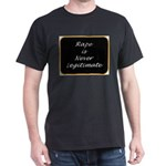 Rape is never legitimate Dark T-Shirt