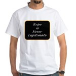 Rape is never legitimate White T-Shirt