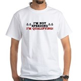 """I'm Not Speeding: I'm Qualifying!"" T-Shirt"