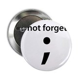 "Thou shalt not forget thine semicolon! 2.25"" Butto"