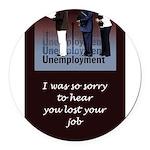 unemploymentCard.png Round Car Magnet