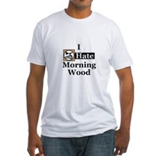 I Hate Morning Wood Shirt