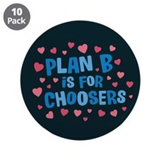 "Plan B is for Choosers 3.5"" Button (10 pack)"