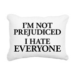 I'm Not Prejudiced. I Hate Ev Rectangular Canvas Pillow