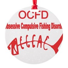 OBSESSIVE COMPULSIVE FISHING DISORDER Ornament
