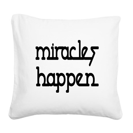 Miracles Happen Square Canvas Pillow