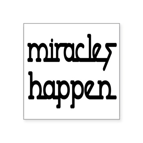 "Miracles Happen Square Sticker 3"" x 3"""