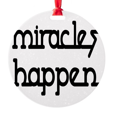 Miracles Happen Round Ornament