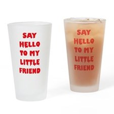 Say Hello To My Little Friend Drinking Glass