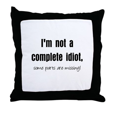 Complete Idiot Throw Pillow