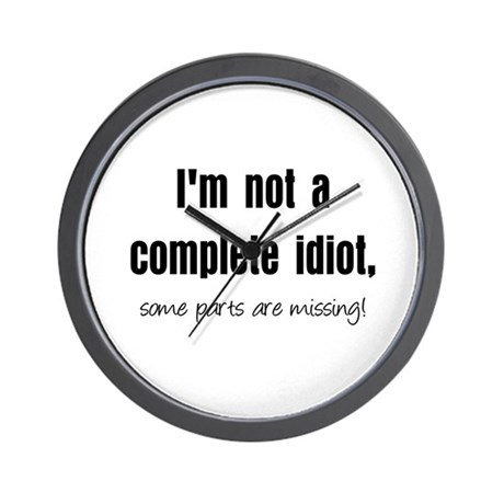 Complete Idiot Wall Clock