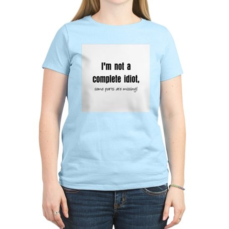Complete Idiot Women's Pink T-Shirt
