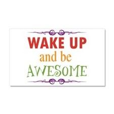 Wake Up and Be Awesome Car Magnet 20 x 12