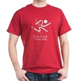 run hard. turn left. T-Shirt