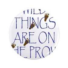 """Wild Things Are On The Prowl 3.5"""" Button"""