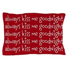 Always Kiss Me Goodnight Pillow Case