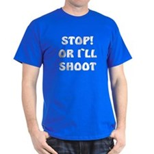 STOP OR I`LL SHOOT-white- DARK T-Shirt